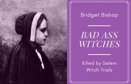 Bridget Bishop, a Bad Ass Witch
